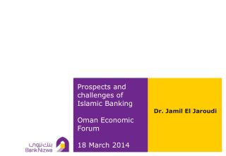 Prospects and challenges of  Islamic  Banking  Oman  Economic Forum 18 March 2014