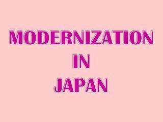MODERNIZATION IN JAPAN