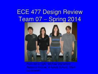 ECE 477 Design Review Team 07    Spring 2014