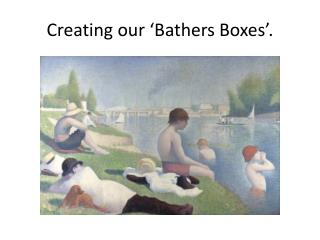 Creating our 'Bathers Boxes'.