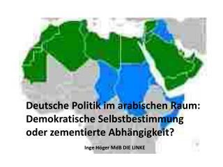 Deutsche Politik im arabischen Raum: Demokratische Selbstbestimmung oder zementierte Abhängigkeit?