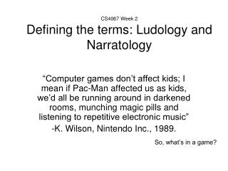 CS4067 Week 2 Defining the terms: Ludology and Narratology