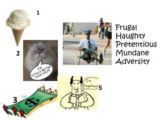 Frugal Haughty Pretentious Mundane Adversity