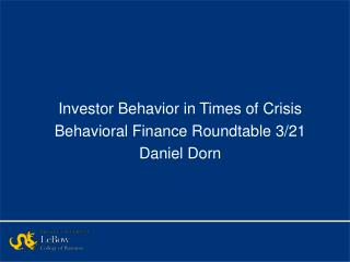 Investor Behavior in Times of Crisis Behavioral Finance Roundtable 3/21 Daniel Dorn