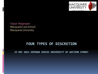 Four Types OF DISCRETION  23 May 2012 Seminar Series University of Western Sydney