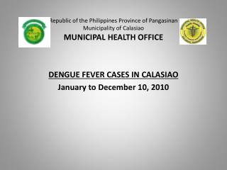 DENGUE FEVER CASES IN CALASIAO January to December 10, 2010