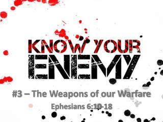 #3  �  The Weapons of our Warfare Ephesians  6:10-18
