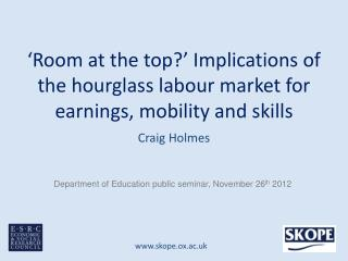 'Room at the top?' Implications of the hourglass labour market for earnings, mobility and skills