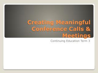 Creating Meaningful Conference Calls & Meetings