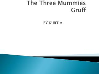 The Three Mummies Gruff
