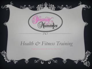 Health & Fitness Training Brought to you in association with Claire Roe � Fitness Trainer