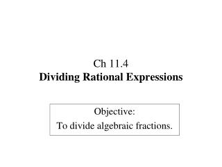 Ch  11.4 Dividing Rational Expressions