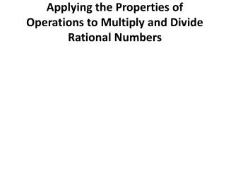 Applying the Properties of Operations to Multiply and Divide Rational Numbers