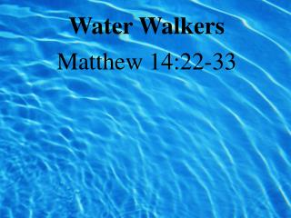 Water Walkers Matthew 14:22-33