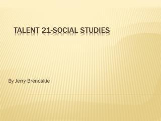 Talent 21-Social studies