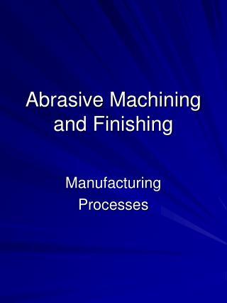 Abrasive Machining and Finishing