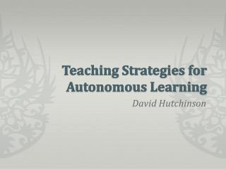 Teaching Strategies for Autonomous Learning