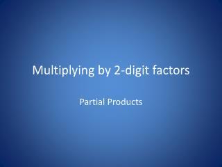 Multiplying by 2-digit factors
