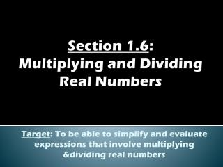 Section 1.6 :  Multiplying and Dividing Real Numbers