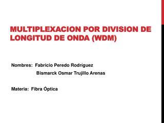 MULTIPLEXACION POR  DIVISION  DE LONGITUD DE ONDA ( WDM)