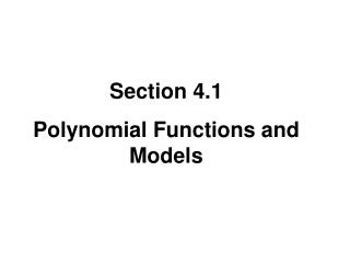 Section 4.1 Polynomial Functions and Models