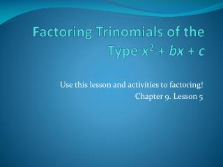 Factoring Trinomials of the Type  x 2  +  bx  +  c