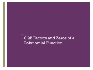 6.2B Factors and Zeros of a Polynomial Function