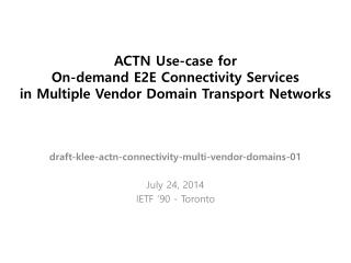 draft-klee-actn-connectivity-multi-vendor-domains-01 July 24, 2014 IETF '90 - Toronto