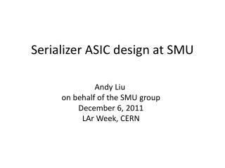 Serializer ASIC design at SMU