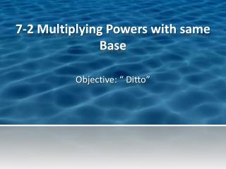 7-2 Multiplying Powers with same Base