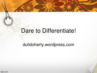 Dare to Differentiate!