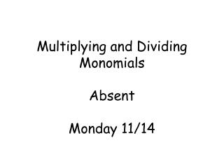 Multiplying and Dividing Monomials Absent Monday 11/14
