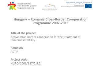 Hungary – Romania Cross-Border Co-operation Programme 2007-2013 Title of the project