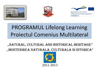 PROGRAMUL Lifelong Learning Proiectul  Comenius Multilateral