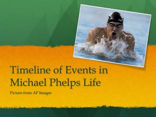 Timeline of Events in Michael Phelps Life
