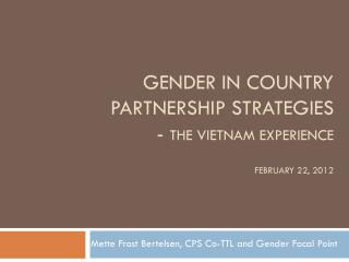 Gender in Country Partnership Strategies -  The Vietnam experience February 22, 2012