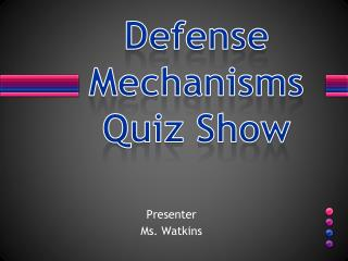 Defense Mechanisms  Quiz Show
