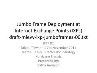 Jumbo Frame Deployment at Internet Exchange Points (IXPs ) draft-mlevy-ixp-jumboframes-00.txt
