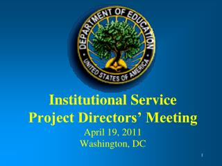 Institutional Service  Project Directors  Meeting April 19, 2011 Washington, DC