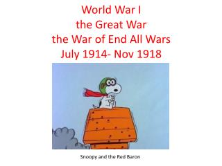 World War I the Great War the War of End All Wars July 1914- Nov 1918