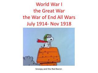 World War I the Great War the War of End All Wars July 1914- Nov 1918