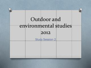 Outdoor and environmental studies 2012