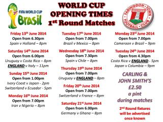 WORLD CUP  OPENING TIMES 1 st  Round Matches