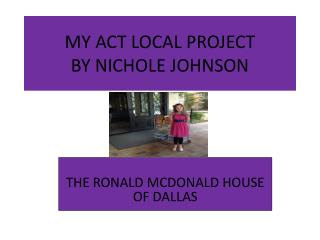 MY ACT LOCAL PROJECT BY  NICHOLE JOHNSON