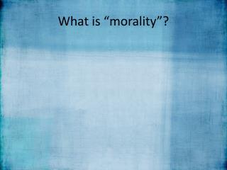 "What is ""morality""?"