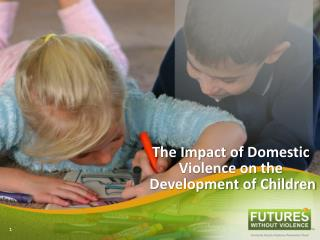 The Impact of Domestic  Violence on the  Development of Children