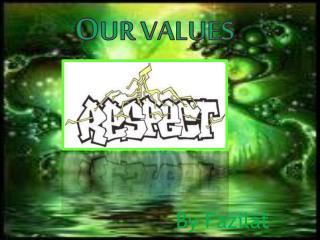O ur values