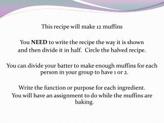 This recipe will make 12 muffins You  NEED  to write the recipe the way it is shown