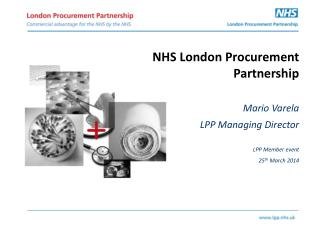 NHS  London  Procurement  Partnership Mario  Varela LPP Managing  Director LPP Member event
