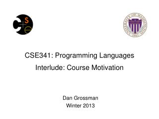 CSE341: Programming Languages Interlude: Course Motivation